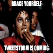 Brace Yourself - The Tweetstorm is Coming