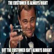 The customer is always right?